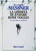 LA LIBERTA' DI ANDARE DOVE VOGLIO - LA MIA VITA DA ALPINISTA