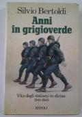 ANNI IN GRIGIOVERDE Vita degli italiani in divisa 1940 - 1943