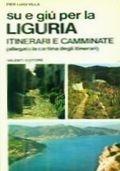 Su e giù per la Liguria. Itinerari e camminate