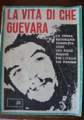 La vita di Che Guevara LA PRIMA BIOGRAFIA COMPLETA CON 150 FOTO INEDITE PER L'ITALIA