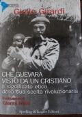 CHE GUEVARA VISTO DA UN CRISTIANO. IL SIGNIFICATO ETICO DELLA SUA SCELTA RIVOLUZIONARIA