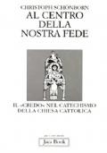 AL CENTRO DELLA NOSTRA FEDE - Il «Credo» nel Catechismo della Chiesa cattolica
