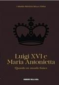 Luigi XVI e Maria Antonietta - Quando un mondo finisce