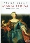 Maria Teresa. Il destino di una sovrana