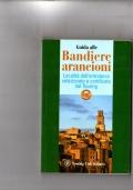 Guida alle Bandiere arancioni - Località dell'entroterra selezionate e certificate dal Touring