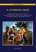 Il letterato abate. Giuseppe Ferrari da Castelvetro (1720-1773) Accademico Dissonante e Pastore Arcade Tigrinto Bistonio Un protagonista della vita culturale del Settecento.