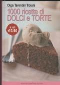 1000 gustose ricette di Dolci e Torte per preparare sfiziosi dessert