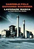 LAVORARE MANCA - La crisi vista dal basso
