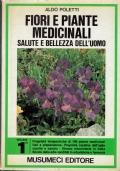 Fiori e piante medicinali, salute e bellezza dell'uomo.Vol.1. Aldo Poletti. Musumeci Editore. 1978.