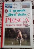 Il grande libro della pesca in mare e in acqua dolce ( di Andrea Corti & Nico Ferran