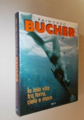 Raimondo Bucher. La mia vita tra terra, cielo e mare