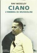 Ciano, l'ombra di Mussolini