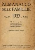 ALMANACCO DELLE FAMIGLIE. UTILE ISTRUTTIVO DILETTEVOLE - VOL. V: 1937