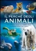 Il perchè degli animali - Un avvincente viaggio alla scoperta dello straordinario mondo degli animali