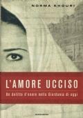 L'amore ucciso, un delitto d'onore nella Giordania di oggi. Norma Khouri. Mondadori. 2003.