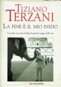 La fine è il mio inizio, un padre racconta al figlio il grande viaggio della vita. Tiziano Terzani. Longanesi. 2006.