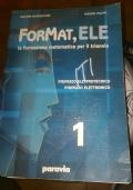 FORMAT, ELE LA FORMAZIONE MATEMATICA PER IL TRIENNIO VOLUME 1 INDIRIZZO ELETTROTECNICO INDIRIZZO ELETTRONICO