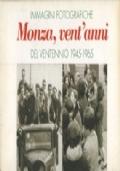 MONZA VENT'ANNI IMMAGINI FOTOGRAFICHE DEL VENTENNIO 1945-1965