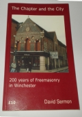 THE CHAPTER AND THE CITY: 200 YEARS OF FREEMASONRY IN WINCHESTER
