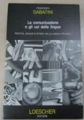 La comunicazione e gli usi della lingua - pratica, analisi e storia della lingua italiana - Scuole secondarie superiori