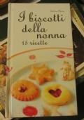 I biscotti della nonna. 15 ricette