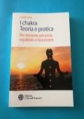 I chakra. Teoria e pratica. Per ritrovare armonia, equilibrio e benessere