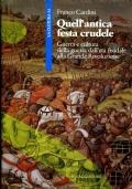 Quell'antica festa crudele. Guerra e cultura della guerra dall'età feudale alla Grande Rivoluzione