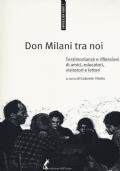 Don Milani tra noi Testimonianze e riflessioni di amici, educatori, visitatori, lettori