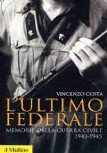 L'ULTIMO FEDERALE - Memorie della guerra civile 1943-1945