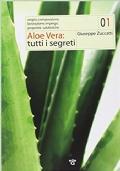 Aloe vera: tutti i segreti. Origini, composizione, lavorazione, impiego, proprietà salutistiche