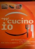 OGGI CUCINO IO 400 ricette facili e di sicuro successo per tutti i gusti e le occasioni