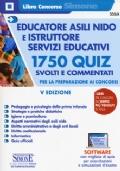 Educatore asili nido e istruttore servizi educativi. 1750 quiz svolti e commentati per la preparazione ai concorsi. V edizione