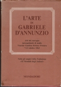 L'arte di Gabriele D'Annunzio. a cura di Emilio Mariano. Arnoldo Mondadori Editore. 1968.