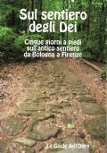 Sul sentiero degli Dei. Cinque giorni a piedi sull'antico sentiero da Bologna a Firenze
