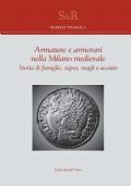 Armature e armorari nella Milano medievale. Storia di famiglie, signa, magli e acciaio