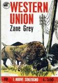 Western Union. Zane Grey. Sonzogno. 1966/1 edizione