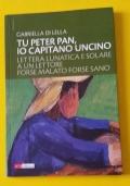 Tu Peter Pan, io Capitano Uncino. Lettera lunatica e solare a un lettore forse malato forse sano