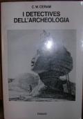I DETECTIVES DELL'ARCHEOLOGIA. Le grandi scoperte archeologiche nel racconto dei protagonisti.,