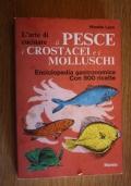L'arte di cucinare il pesce, i crostacei e i molluschi. Enciclopedia gastronomica. Con 800 ricette