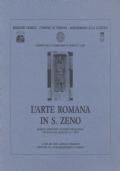 L'arte romana in S. Zeno. Rassegna fotografica di reperti archeologici recuperati nel quartiere di S. Zeno