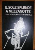 IL SOLE SPLENDE A MEZZANOTTE - CATALOGO DI FILM SUI TEATRI ORIENTALI
