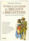 STORIA E LEGGENDE DI BRIGANTI E BRIGANTESSE - SANGUINARI NEMICI DELL'UNITA' D'ITALIA
