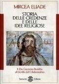 Storia delle credenze e delle idee religiose. Vol.II: Da Gautama Buddha al trionfo del Cristianesimo