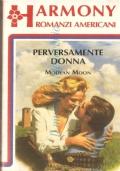 Perversamente donna (Harmony Romanzi Americani n. 79)