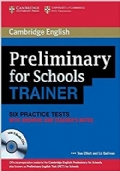 Preliminary for Schools Trainer six practice tests with answers and teacher's notes with 3 audio CDs