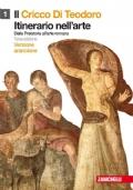 Il Cricco Di Teodoro 1 - Dalla Preistoria all'arte romana