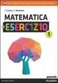 Matematica in esercizio. Con e-book. Con espansione online. Vol. 1
