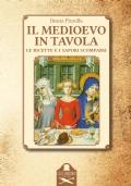 Il Medioevo in tavola. Le ricette e i sapori scomparsi