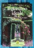 IL GIARDINO IDEALE - MILLE IDEE PER CREARE UN GIARDINO DI SOGNO