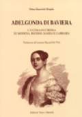 Adelgonda di Baviera,l' ultima duchessa di Modena, Reggio, Massa e Carrara